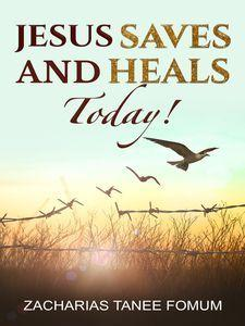 Jesus Saves And Heals Today