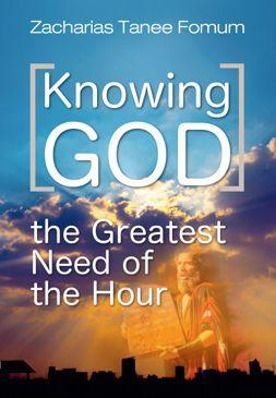Knowing God: The Greatest Need of The Hour
